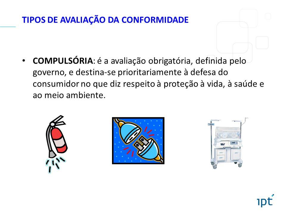 TIPOS DE AVALIAÇÃO DA CONFORMIDADE COMPULSÓRIA: é a avaliação obrigatória, definida pelo governo, e destina-se prioritariamente à defesa do consumidor