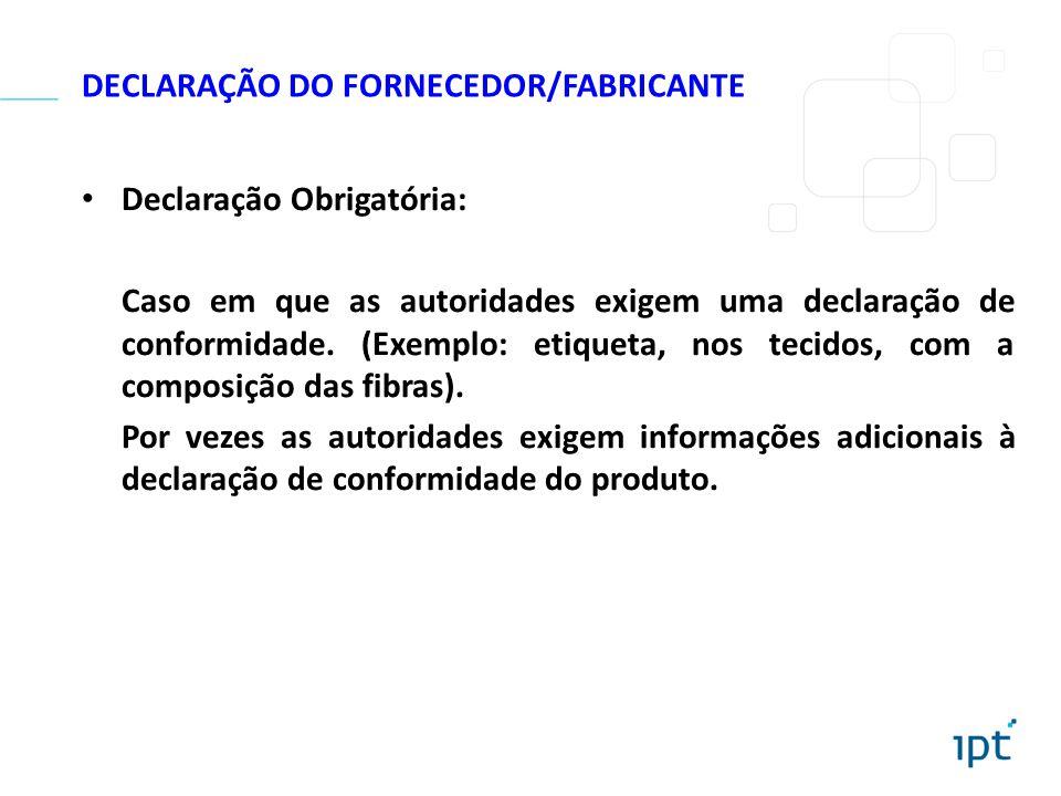 Declaração Obrigatória: Caso em que as autoridades exigem uma declaração de conformidade. (Exemplo: etiqueta, nos tecidos, com a composição das fibras