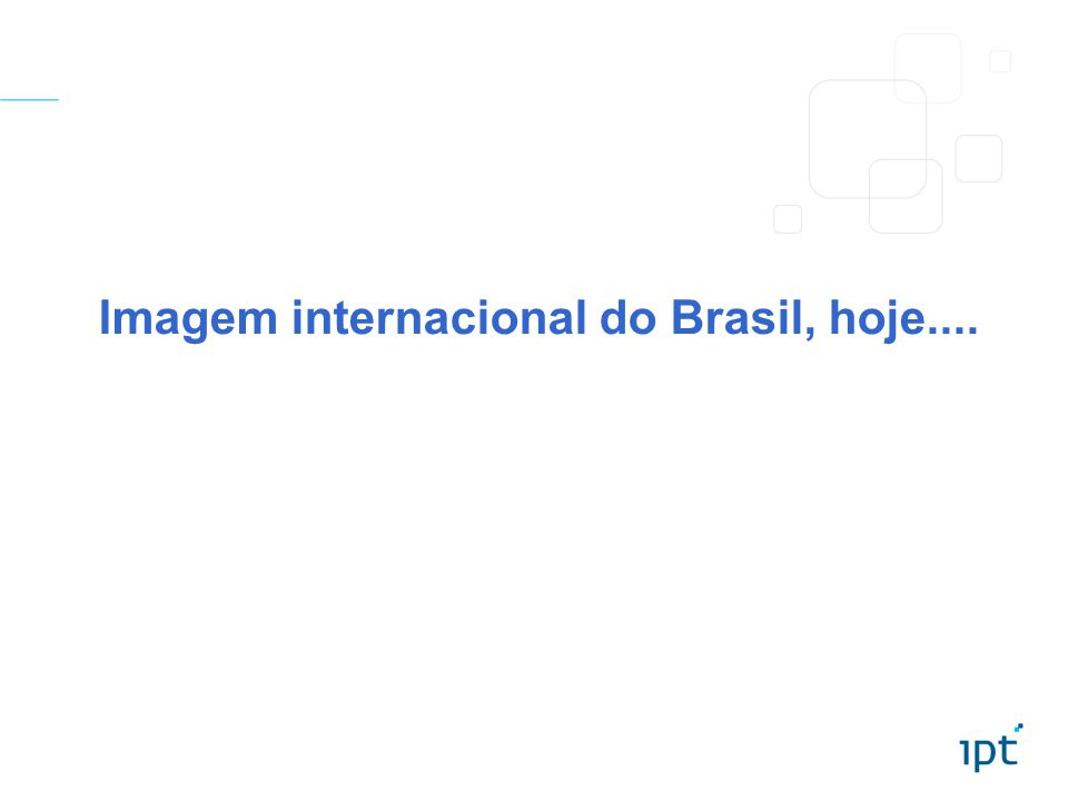 Imagem internacional do Brasil, hoje....