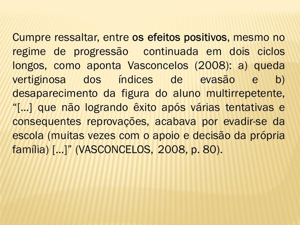 Cumpre ressaltar, entre os efeitos positivos, mesmo no regime de progressão continuada em dois ciclos longos, como aponta Vasconcelos (2008): a) queda