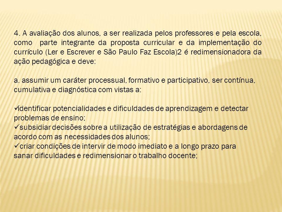 4. A avaliação dos alunos, a ser realizada pelos professores e pela escola, como parte integrante da proposta curricular e da implementação do currícu