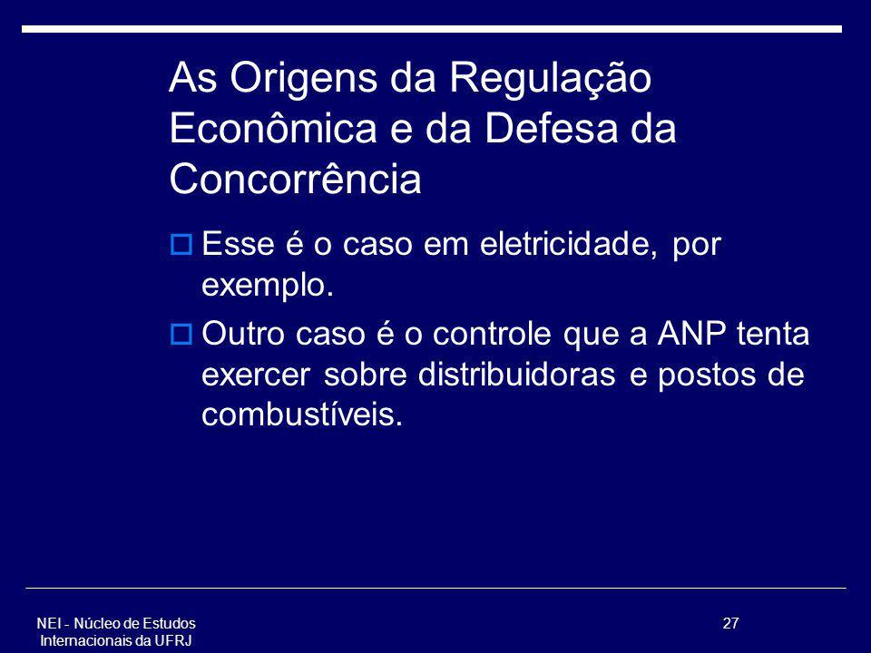 NEI - Núcleo de Estudos Internacionais da UFRJ 27 As Origens da Regulação Econômica e da Defesa da Concorrência Esse é o caso em eletricidade, por exe