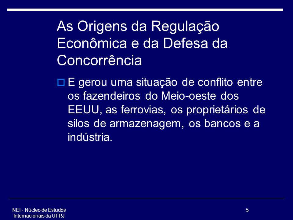 NEI - Núcleo de Estudos Internacionais da UFRJ 5 As Origens da Regulação Econômica e da Defesa da Concorrência E gerou uma situação de conflito entre