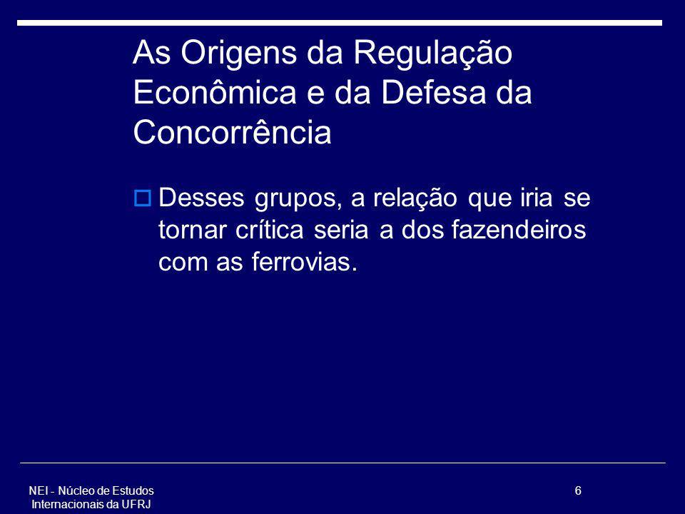 As Origens da Regulação Econômica e da Defesa da Concorrência Desses grupos, a relação que iria se tornar crítica seria a dos fazendeiros com as ferro