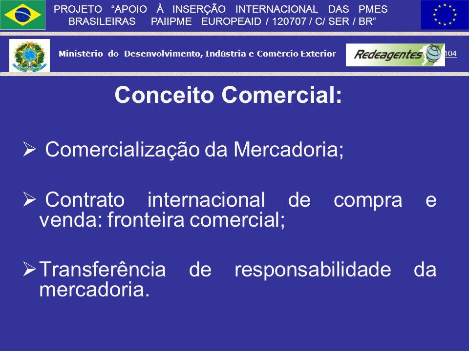 Ministério do Desenvolvimento, Indústria e Comércio Exterior 103 PROJETO APOIO À INSERÇÃO INTERNACIONAL DAS PMES BRASILEIRAS PAIIPME EUROPEAID / 12070