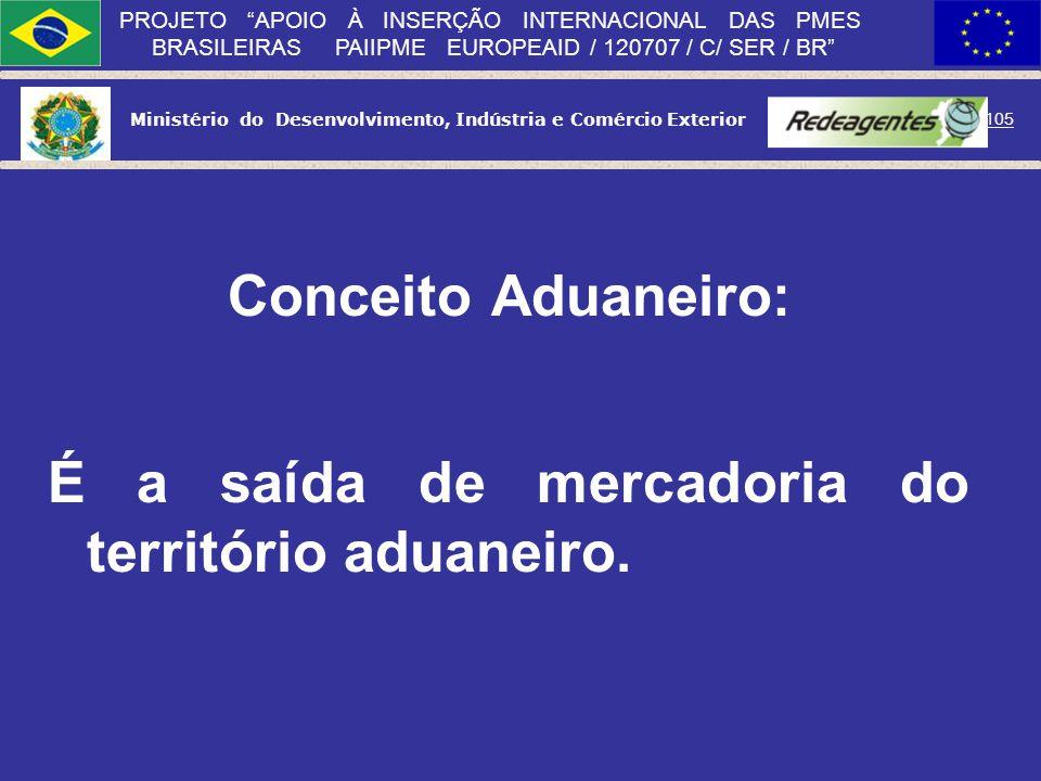 Ministério do Desenvolvimento, Indústria e Comércio Exterior 104 PROJETO APOIO À INSERÇÃO INTERNACIONAL DAS PMES BRASILEIRAS PAIIPME EUROPEAID / 12070