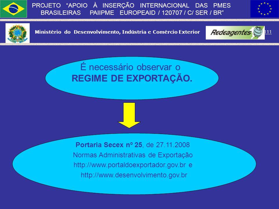 Ministério do Desenvolvimento, Indústria e Comércio Exterior 110 PROJETO APOIO À INSERÇÃO INTERNACIONAL DAS PMES BRASILEIRAS PAIIPME EUROPEAID / 12070