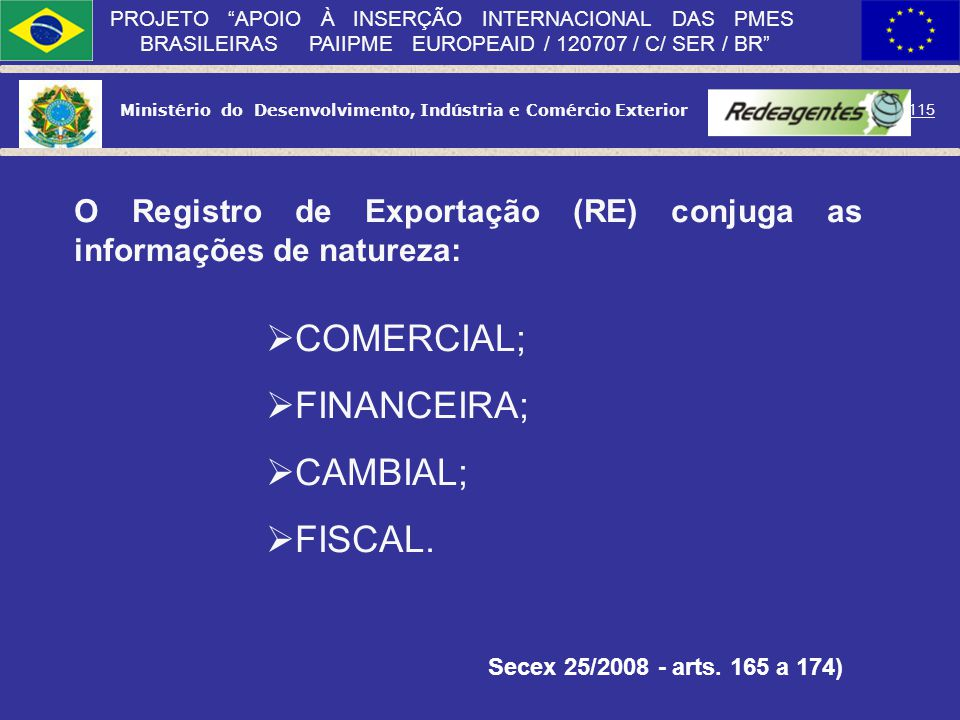 Ministério do Desenvolvimento, Indústria e Comércio Exterior 114 PROJETO APOIO À INSERÇÃO INTERNACIONAL DAS PMES BRASILEIRAS PAIIPME EUROPEAID / 12070