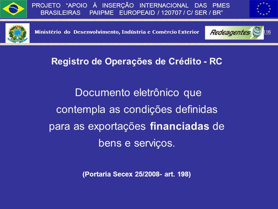 Ministério do Desenvolvimento, Indústria e Comércio Exterior 115 PROJETO APOIO À INSERÇÃO INTERNACIONAL DAS PMES BRASILEIRAS PAIIPME EUROPEAID / 12070