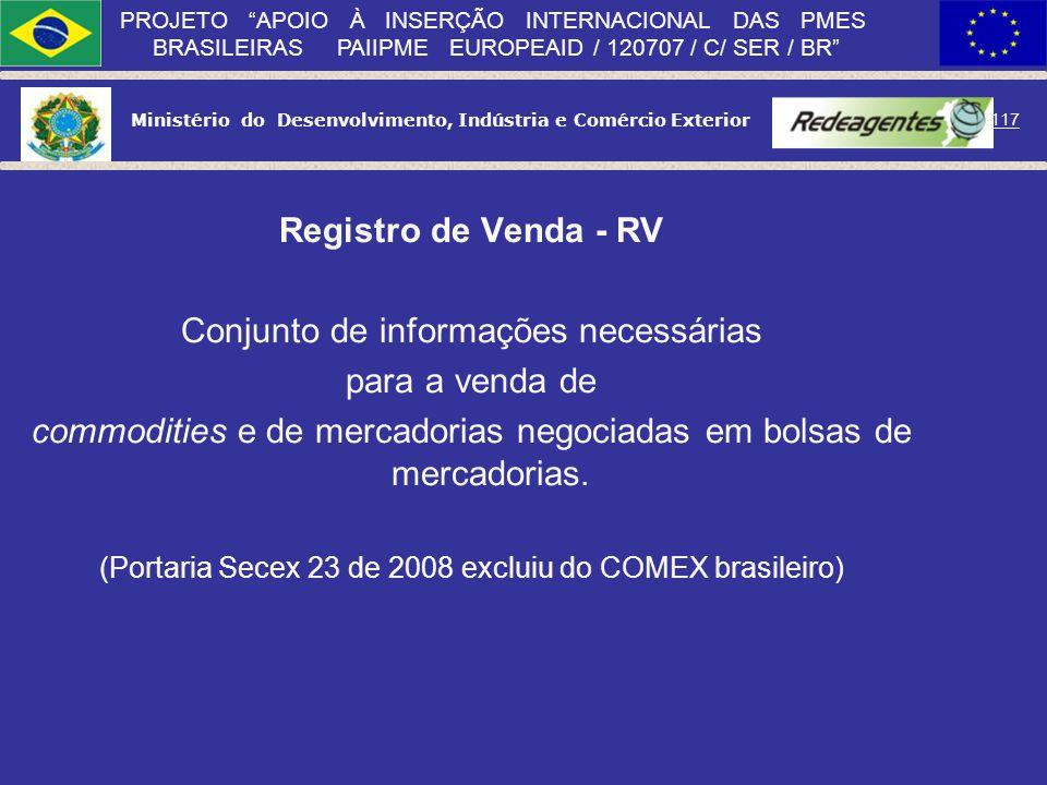 Ministério do Desenvolvimento, Indústria e Comércio Exterior 116 PROJETO APOIO À INSERÇÃO INTERNACIONAL DAS PMES BRASILEIRAS PAIIPME EUROPEAID / 12070