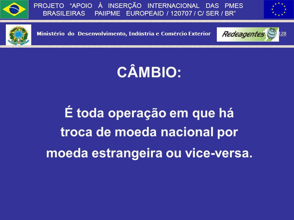 Ministério do Desenvolvimento, Indústria e Comércio Exterior 127 PROJETO APOIO À INSERÇÃO INTERNACIONAL DAS PMES BRASILEIRAS PAIIPME EUROPEAID / 12070
