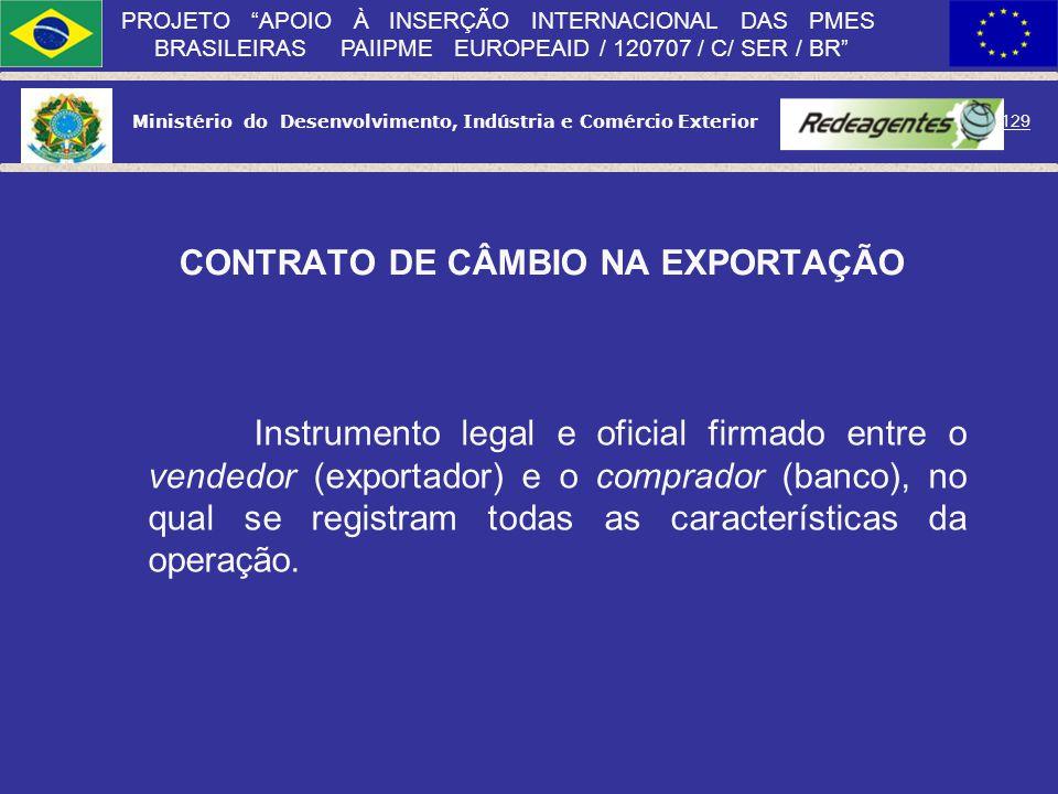 Ministério do Desenvolvimento, Indústria e Comércio Exterior 128 PROJETO APOIO À INSERÇÃO INTERNACIONAL DAS PMES BRASILEIRAS PAIIPME EUROPEAID / 12070
