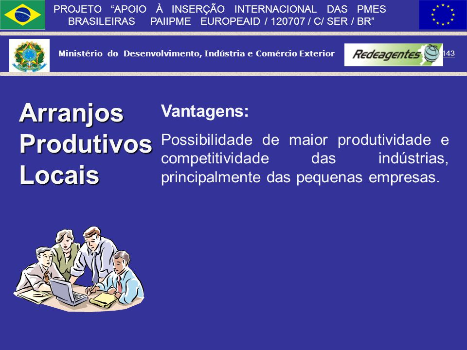 Ministério do Desenvolvimento, Indústria e Comércio Exterior 142 PROJETO APOIO À INSERÇÃO INTERNACIONAL DAS PMES BRASILEIRAS PAIIPME EUROPEAID / 12070