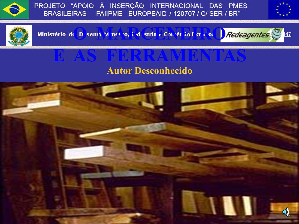 Ministério do Desenvolvimento, Indústria e Comércio Exterior 146 PROJETO APOIO À INSERÇÃO INTERNACIONAL DAS PMES BRASILEIRAS PAIIPME EUROPEAID / 12070
