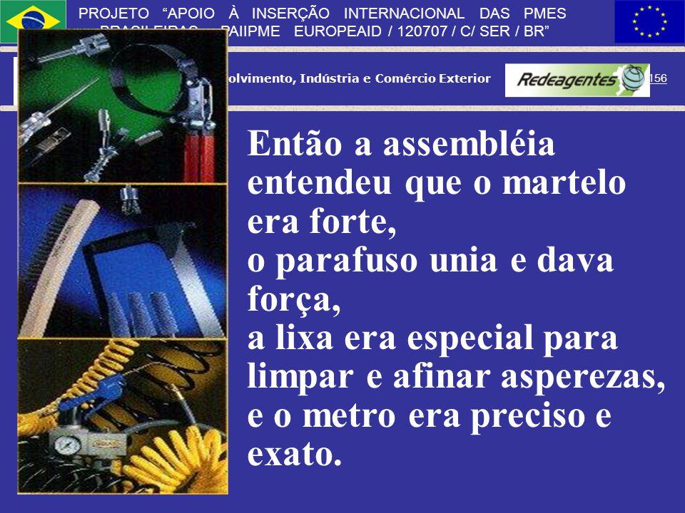 Ministério do Desenvolvimento, Indústria e Comércio Exterior 155 PROJETO APOIO À INSERÇÃO INTERNACIONAL DAS PMES BRASILEIRAS PAIIPME EUROPEAID / 12070