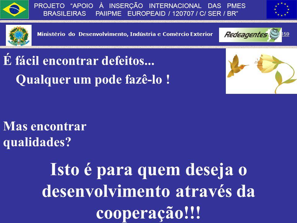 Ministério do Desenvolvimento, Indústria e Comércio Exterior 158 PROJETO APOIO À INSERÇÃO INTERNACIONAL DAS PMES BRASILEIRAS PAIIPME EUROPEAID / 12070