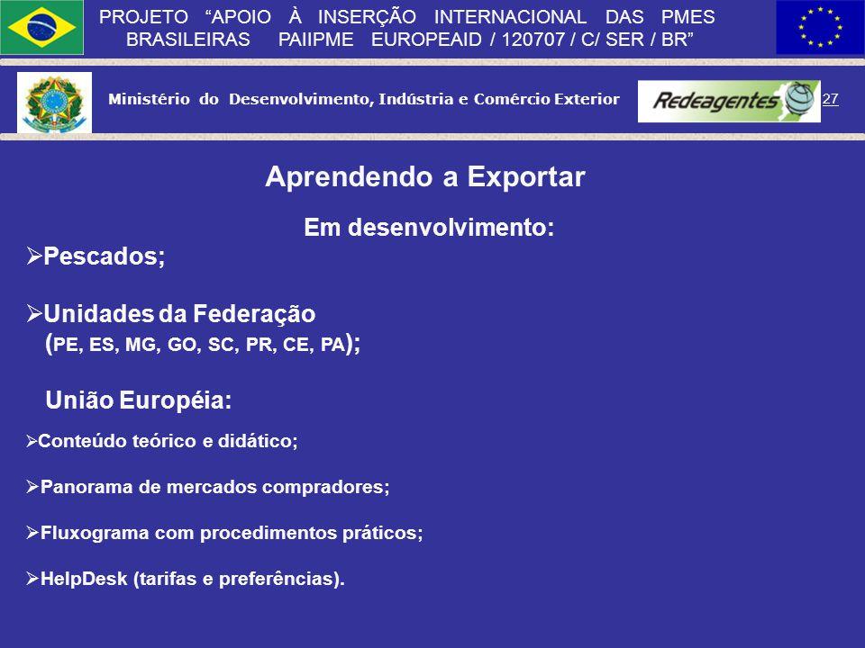 Ministério do Desenvolvimento, Indústria e Comércio Exterior 26 PROJETO APOIO À INSERÇÃO INTERNACIONAL DAS PMES BRASILEIRAS PAIIPME EUROPEAID / 120707