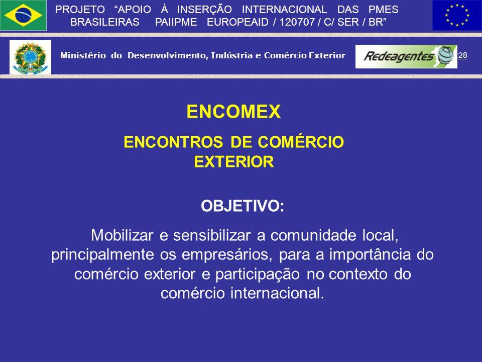 Ministério do Desenvolvimento, Indústria e Comércio Exterior 27 PROJETO APOIO À INSERÇÃO INTERNACIONAL DAS PMES BRASILEIRAS PAIIPME EUROPEAID / 120707