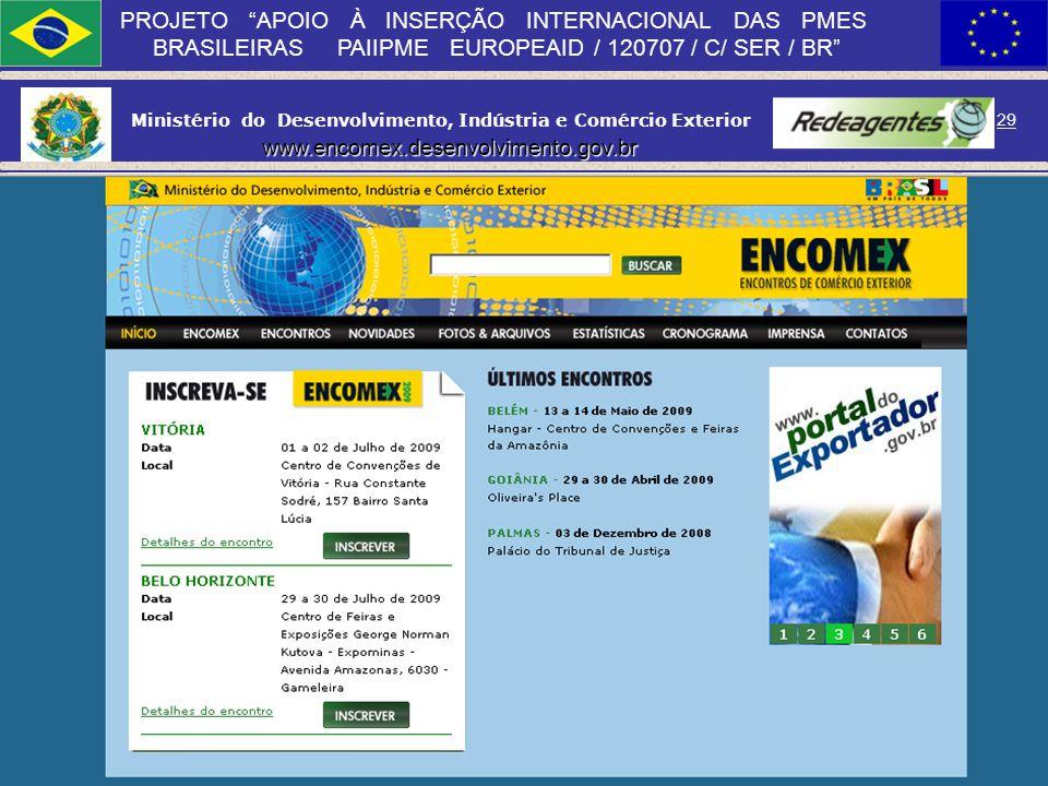 Ministério do Desenvolvimento, Indústria e Comércio Exterior 28 PROJETO APOIO À INSERÇÃO INTERNACIONAL DAS PMES BRASILEIRAS PAIIPME EUROPEAID / 120707