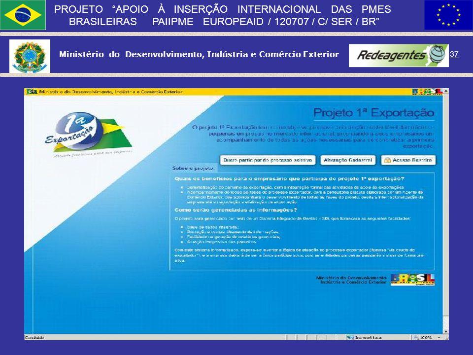 Ministério do Desenvolvimento, Indústria e Comércio Exterior 36 PROJETO APOIO À INSERÇÃO INTERNACIONAL DAS PMES BRASILEIRAS PAIIPME EUROPEAID / 120707