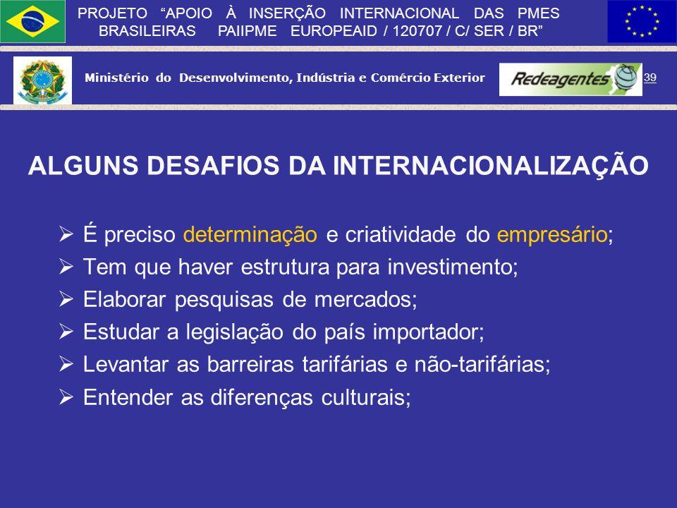 Ministério do Desenvolvimento, Indústria e Comércio Exterior 38 PROJETO APOIO À INSERÇÃO INTERNACIONAL DAS PMES BRASILEIRAS PAIIPME EUROPEAID / 120707