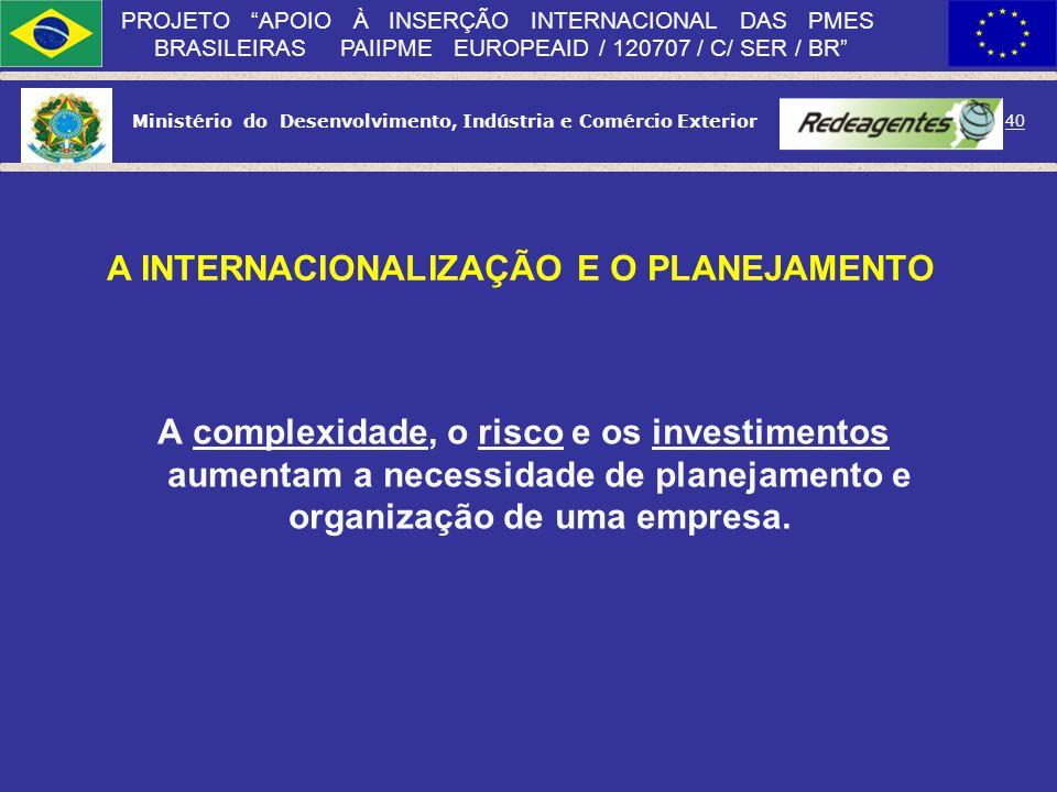 Ministério do Desenvolvimento, Indústria e Comércio Exterior 39 PROJETO APOIO À INSERÇÃO INTERNACIONAL DAS PMES BRASILEIRAS PAIIPME EUROPEAID / 120707