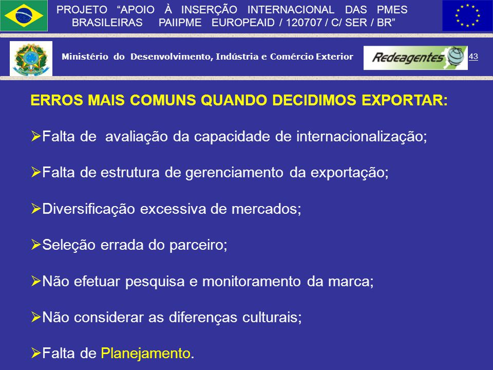 Ministério do Desenvolvimento, Indústria e Comércio Exterior 42 PROJETO APOIO À INSERÇÃO INTERNACIONAL DAS PMES BRASILEIRAS PAIIPME EUROPEAID / 120707
