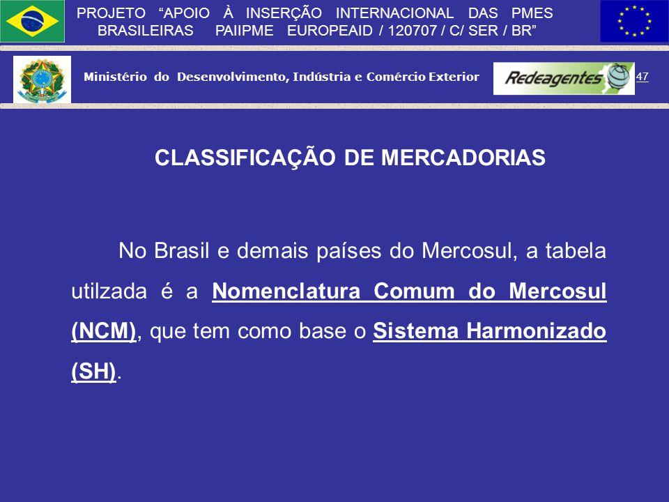 Ministério do Desenvolvimento, Indústria e Comércio Exterior 46 PROJETO APOIO À INSERÇÃO INTERNACIONAL DAS PMES BRASILEIRAS PAIIPME EUROPEAID / 120707