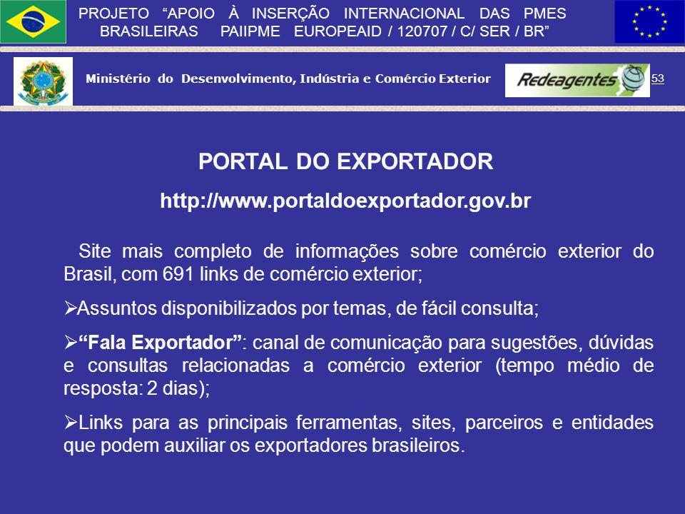 Ministério do Desenvolvimento, Indústria e Comércio Exterior 52 PROJETO APOIO À INSERÇÃO INTERNACIONAL DAS PMES BRASILEIRAS PAIIPME EUROPEAID / 120707