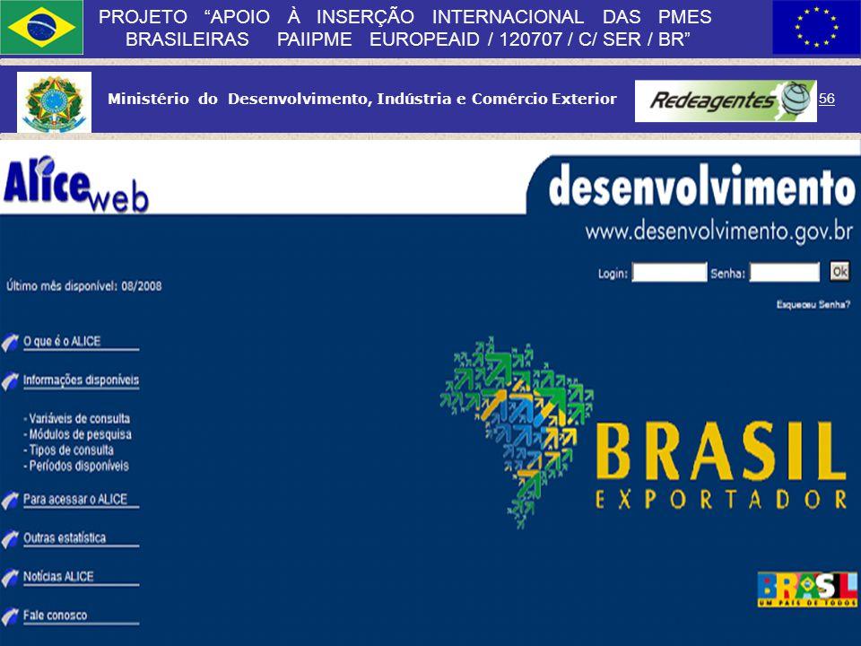 Ministério do Desenvolvimento, Indústria e Comércio Exterior 55 PROJETO APOIO À INSERÇÃO INTERNACIONAL DAS PMES BRASILEIRAS PAIIPME EUROPEAID / 120707