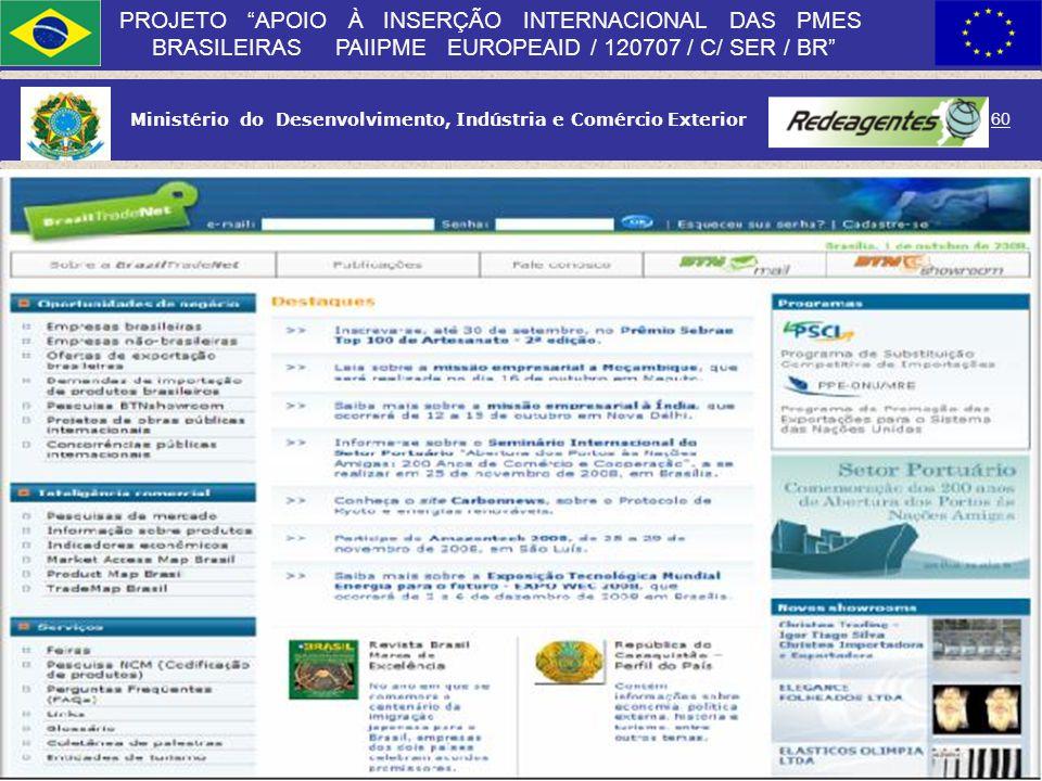 Ministério do Desenvolvimento, Indústria e Comércio Exterior 59 PROJETO APOIO À INSERÇÃO INTERNACIONAL DAS PMES BRASILEIRAS PAIIPME EUROPEAID / 120707