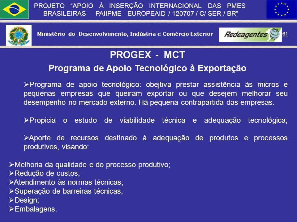 Ministério do Desenvolvimento, Indústria e Comércio Exterior 60 PROJETO APOIO À INSERÇÃO INTERNACIONAL DAS PMES BRASILEIRAS PAIIPME EUROPEAID / 120707