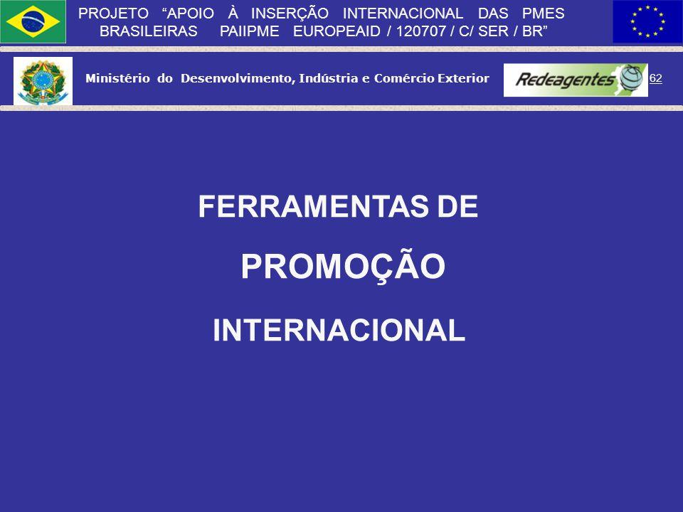 Ministério do Desenvolvimento, Indústria e Comércio Exterior 61 PROJETO APOIO À INSERÇÃO INTERNACIONAL DAS PMES BRASILEIRAS PAIIPME EUROPEAID / 120707