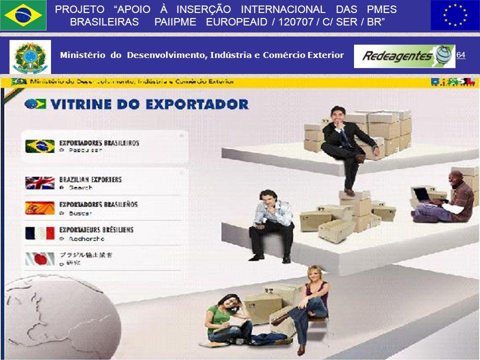 Ministério do Desenvolvimento, Indústria e Comércio Exterior 63 PROJETO APOIO À INSERÇÃO INTERNACIONAL DAS PMES BRASILEIRAS PAIIPME EUROPEAID / 120707