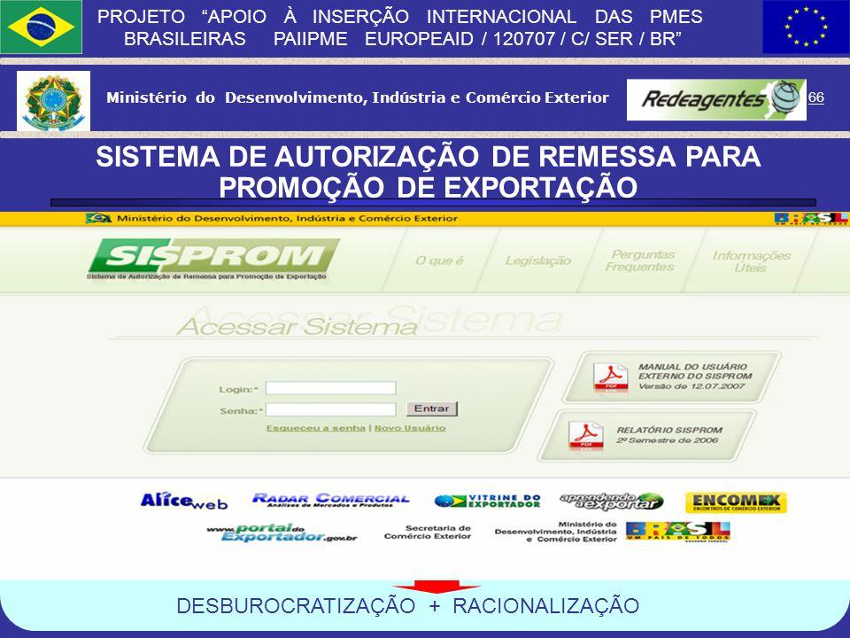 Ministério do Desenvolvimento, Indústria e Comércio Exterior 65 PROJETO APOIO À INSERÇÃO INTERNACIONAL DAS PMES BRASILEIRAS PAIIPME EUROPEAID / 120707