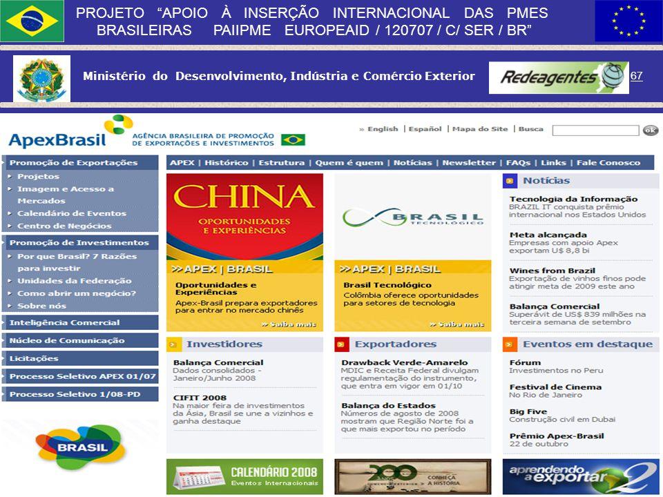 Ministério do Desenvolvimento, Indústria e Comércio Exterior 66 PROJETO APOIO À INSERÇÃO INTERNACIONAL DAS PMES BRASILEIRAS PAIIPME EUROPEAID / 120707