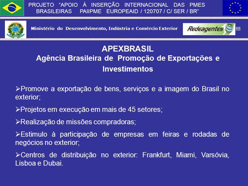 Ministério do Desenvolvimento, Indústria e Comércio Exterior 67 PROJETO APOIO À INSERÇÃO INTERNACIONAL DAS PMES BRASILEIRAS PAIIPME EUROPEAID / 120707