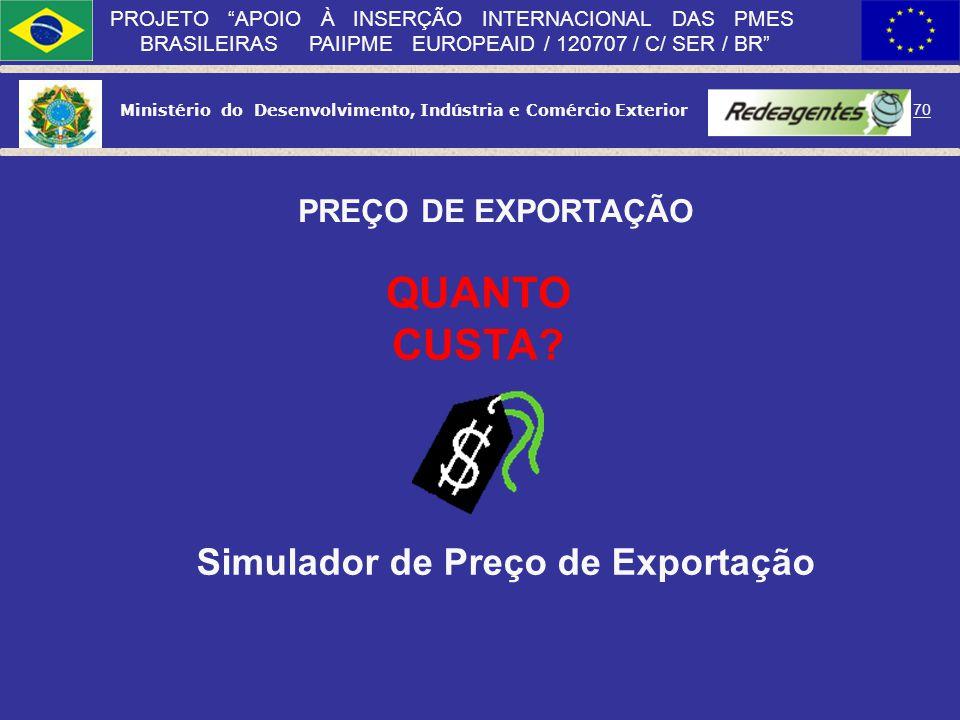 Ministério do Desenvolvimento, Indústria e Comércio Exterior 69 PROJETO APOIO À INSERÇÃO INTERNACIONAL DAS PMES BRASILEIRAS PAIIPME EUROPEAID / 120707