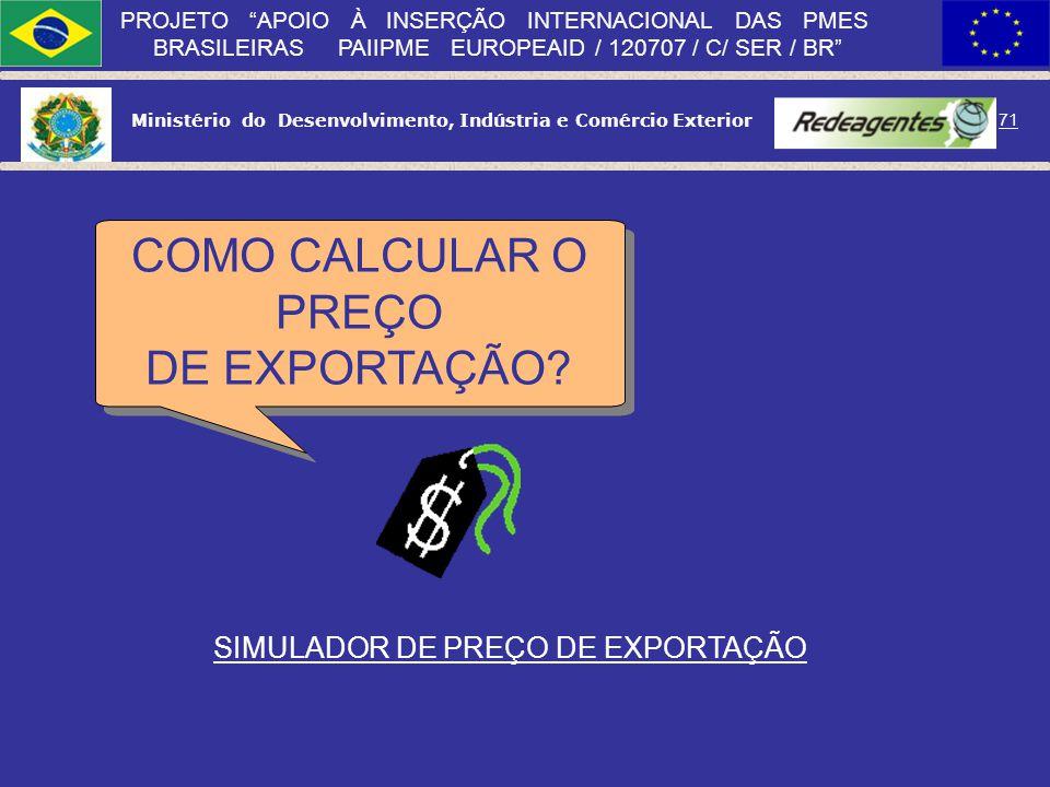 Ministério do Desenvolvimento, Indústria e Comércio Exterior 70 PROJETO APOIO À INSERÇÃO INTERNACIONAL DAS PMES BRASILEIRAS PAIIPME EUROPEAID / 120707