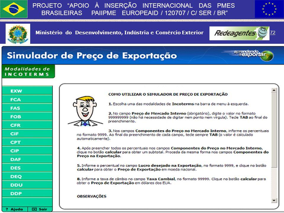 Ministério do Desenvolvimento, Indústria e Comércio Exterior 71 PROJETO APOIO À INSERÇÃO INTERNACIONAL DAS PMES BRASILEIRAS PAIIPME EUROPEAID / 120707
