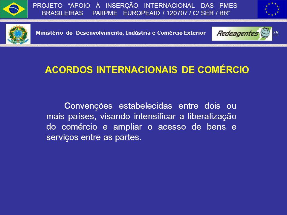 Ministério do Desenvolvimento, Indústria e Comércio Exterior 74 PROJETO APOIO À INSERÇÃO INTERNACIONAL DAS PMES BRASILEIRAS PAIIPME EUROPEAID / 120707