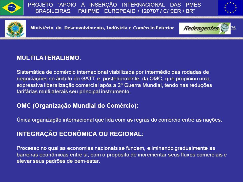 Ministério do Desenvolvimento, Indústria e Comércio Exterior 75 PROJETO APOIO À INSERÇÃO INTERNACIONAL DAS PMES BRASILEIRAS PAIIPME EUROPEAID / 120707