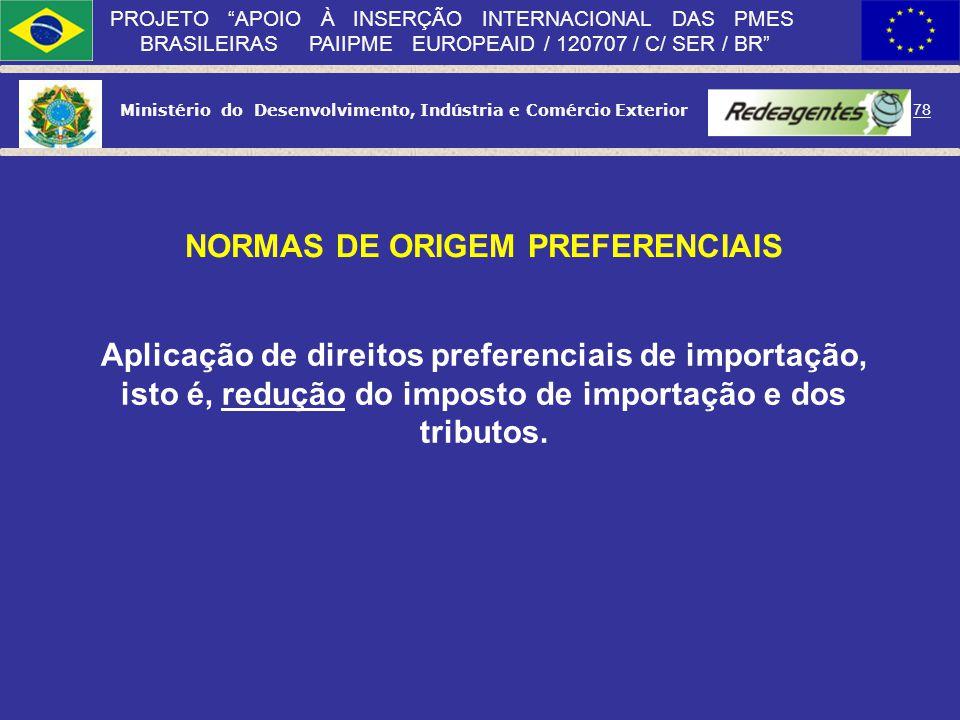 Ministério do Desenvolvimento, Indústria e Comércio Exterior 77 PROJETO APOIO À INSERÇÃO INTERNACIONAL DAS PMES BRASILEIRAS PAIIPME EUROPEAID / 120707