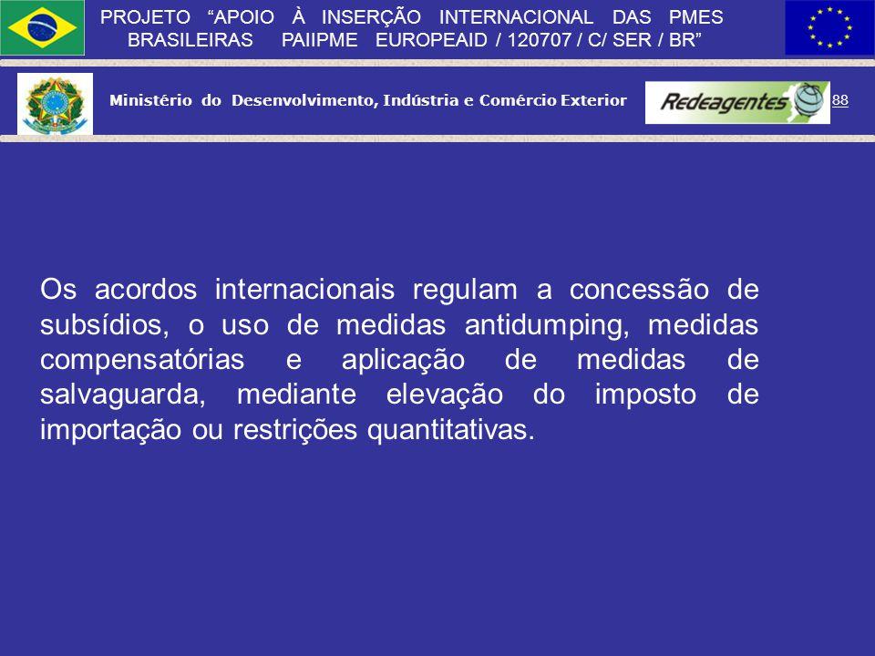 Ministério do Desenvolvimento, Indústria e Comércio Exterior 87 PROJETO APOIO À INSERÇÃO INTERNACIONAL DAS PMES BRASILEIRAS PAIIPME EUROPEAID / 120707