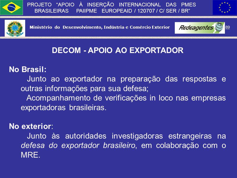 Ministério do Desenvolvimento, Indústria e Comércio Exterior 88 PROJETO APOIO À INSERÇÃO INTERNACIONAL DAS PMES BRASILEIRAS PAIIPME EUROPEAID / 120707
