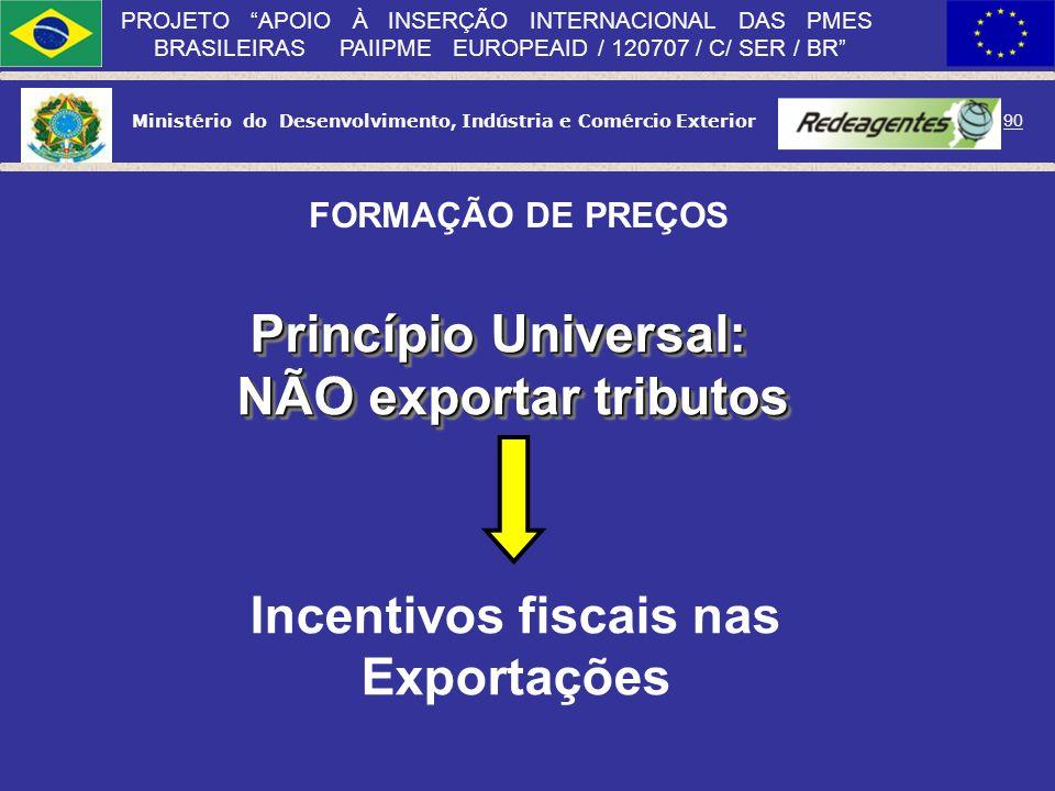 Ministério do Desenvolvimento, Indústria e Comércio Exterior 89 PROJETO APOIO À INSERÇÃO INTERNACIONAL DAS PMES BRASILEIRAS PAIIPME EUROPEAID / 120707