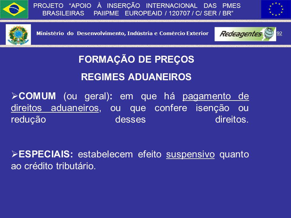 Ministério do Desenvolvimento, Indústria e Comércio Exterior 91 PROJETO APOIO À INSERÇÃO INTERNACIONAL DAS PMES BRASILEIRAS PAIIPME EUROPEAID / 120707
