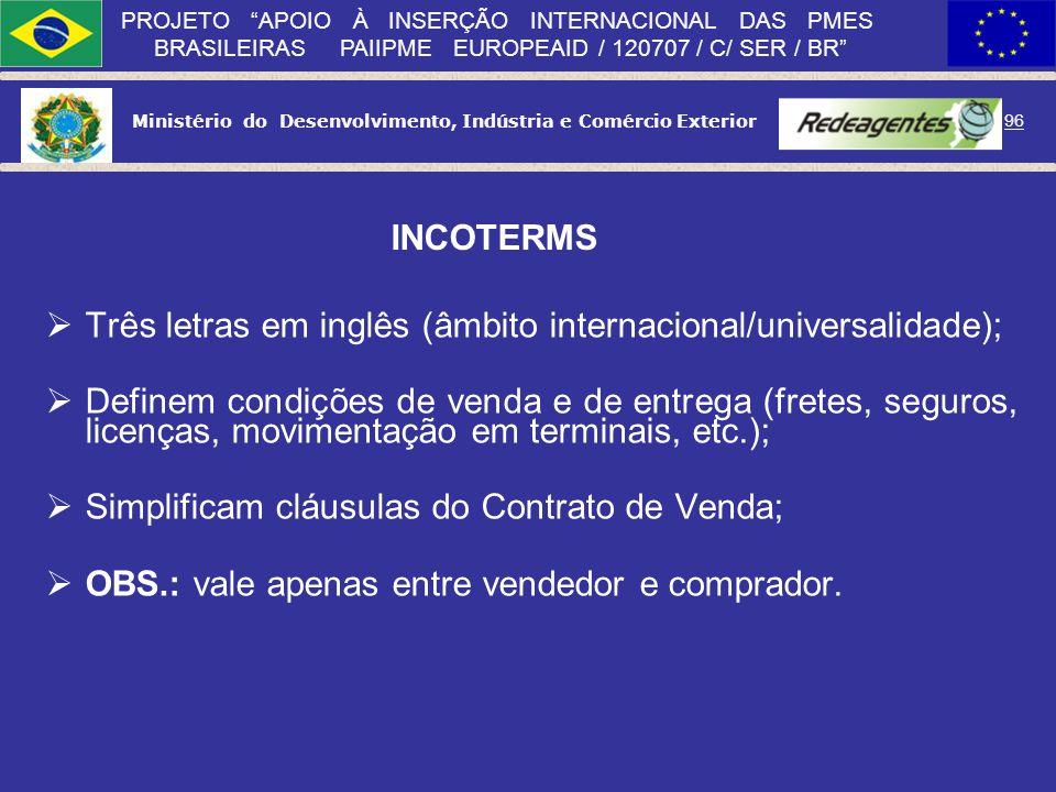 Ministério do Desenvolvimento, Indústria e Comércio Exterior 95 PROJETO APOIO À INSERÇÃO INTERNACIONAL DAS PMES BRASILEIRAS PAIIPME EUROPEAID / 120707