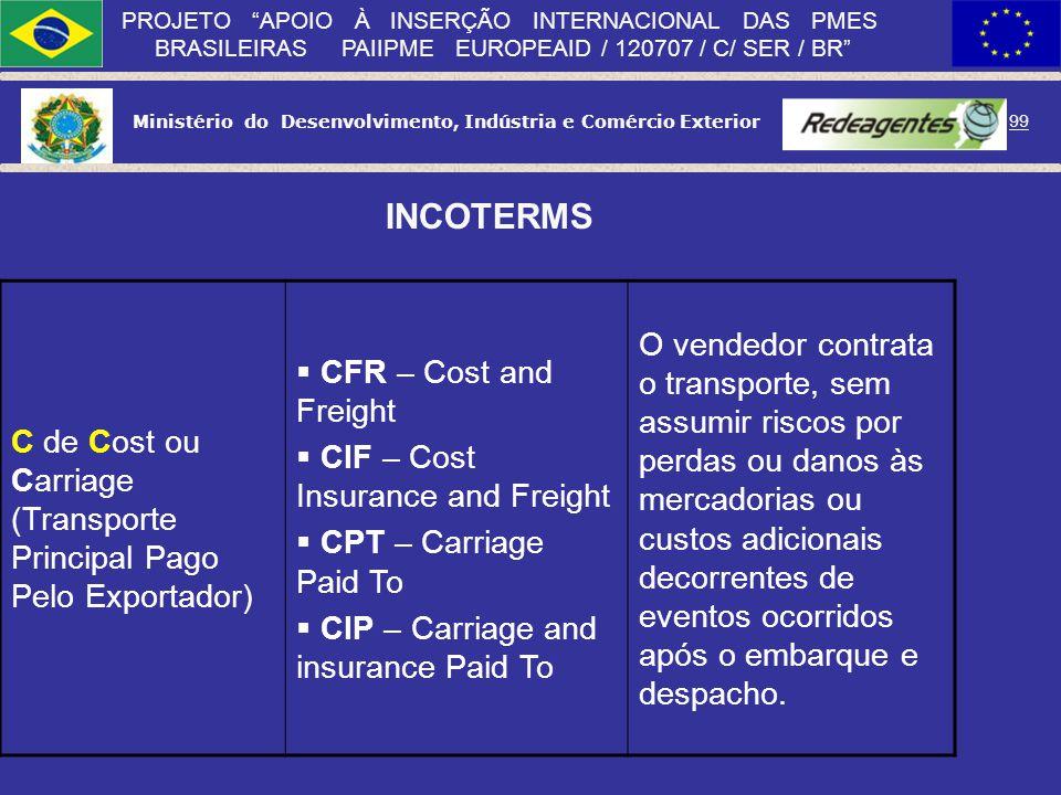 Ministério do Desenvolvimento, Indústria e Comércio Exterior 98 PROJETO APOIO À INSERÇÃO INTERNACIONAL DAS PMES BRASILEIRAS PAIIPME EUROPEAID / 120707