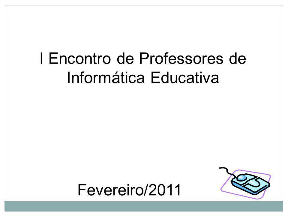 I Encontro de Professores de Informática Educativa Fevereiro/2011
